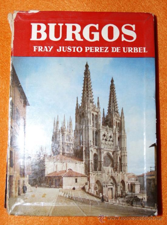 BURGOS - FRAY JUSTO PÉREZ DE URBEL - EDITORIAL NOGUER PRIMERA EDICIÓN 1959 (Libros de Segunda Mano - Historia - Otros)