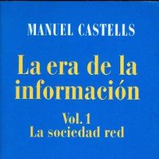 Libros de segunda mano: M. CASTELLS. LA ERA DE LA INFORMACIÓN:ECONOMÍA, SOCIEDAD Y CULTURA. LA SOCIEDAD RED. MADRID, 2000. N. Lote 17211023