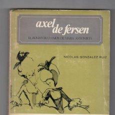 Libros de segunda mano: AXEL DE FERSEN. 1968. EL ROMANTICO AMOR DE MARIA ANTONIETA. NICOLAS GONZALEZ RUIZ. 4º EDICION.. Lote 17296781