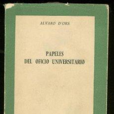 Libros de segunda mano: PAPELES DEL OFICIO UNIVERSITARIO. ALVARO D´ORS. 1961. EDICIONES RIALP. 356 PÀG. . Lote 17758743