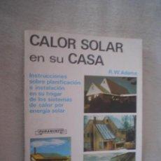 Libros de segunda mano: R. W. ADAMS: CALOR SOLAR EN SU CASA.. Lote 22382652