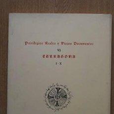 Libros de segunda mano: PRIVILEGIOS REALES Y VIEJOS DOCUMENTOS. VI. TARRAGONA.. Lote 18345382