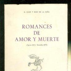 Libros de segunda mano: ROMANCES DE AMOR Y MUERTE. AGOSTO 1974. SEPTIEMBRE 1975. N. SANZ Y RUIZ DE LA PEÑA. 1976.. Lote 19867139