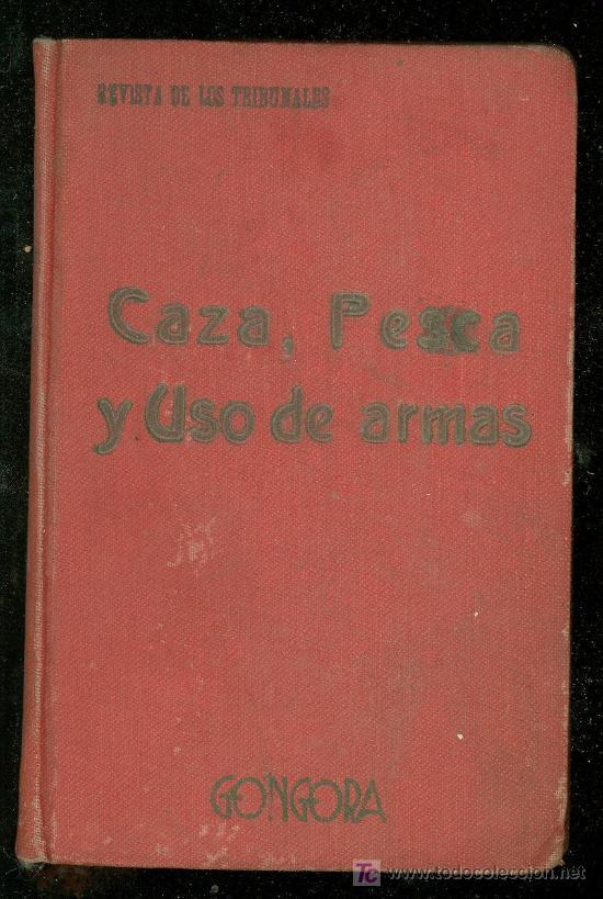 CAZA, PESCA Y USO DE ARMAS. REVISTA DE LOS TRIBUNALES. GONGORA. (Libros de Segunda Mano - Ciencias, Manuales y Oficios - Otros)