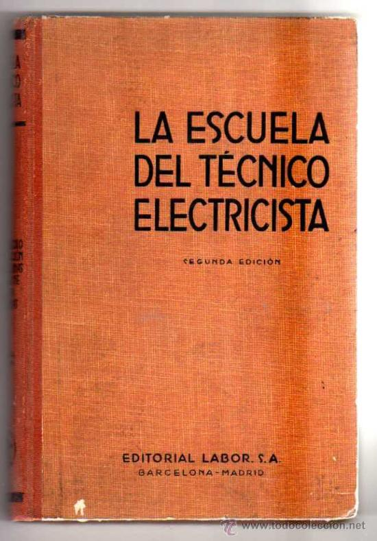 LA ESCUELA DEL TÉCNICO ELECTRICISTA. (T.V) TEORÍA,CÁLCULO Y CONSTRUCCIÓN... LABOR,1952. (Libros de Segunda Mano - Ciencias, Manuales y Oficios - Otros)