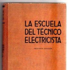 Libros de segunda mano: LA ESCUELA DEL TÉCNICO ELECTRICISTA. (T.V) TEORÍA,CÁLCULO Y CONSTRUCCIÓN... LABOR,1952. . Lote 18444860