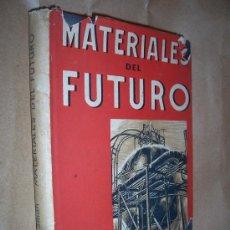 Libros de segunda mano: MATERIALES DEL FUTURO. UN RESUMEN SOBRE LA FABRICACIÓN Y EMPLEO DE LOS MATERIA / SMITH, PAUL I. Lote 26510703