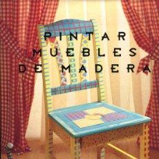 Libros de segunda mano: PINTAR MUEBLES DE MADERA CON IDEAS ORIGINALES,PRACTICAS Y AUDACES. Lote 26120158
