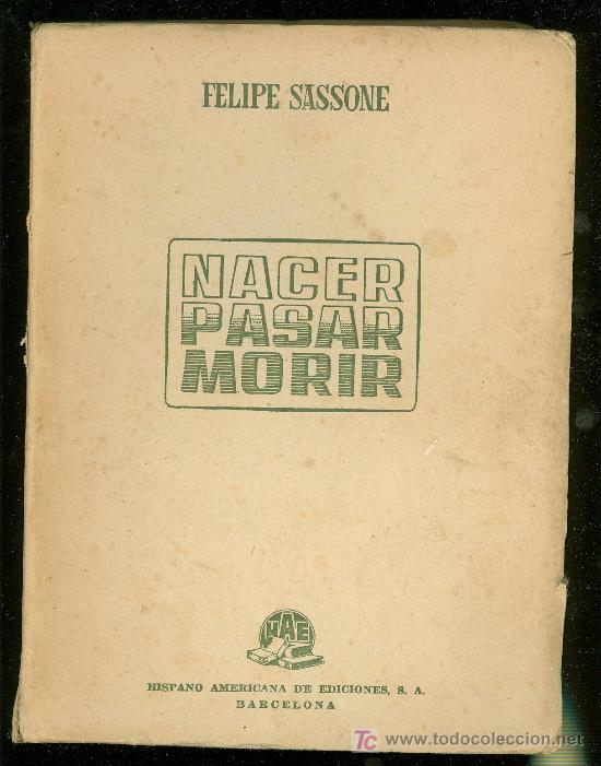 NACER PASAR MORIR. FELIPE SASSONE. 1945. (Libros de Segunda Mano - Pensamiento - Otros)