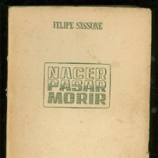 Libros de segunda mano: NACER PASAR MORIR. FELIPE SASSONE. 1945.. Lote 18547052