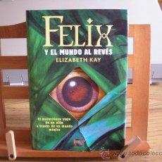 Libros de segunda mano: FELIX Y EL MUNDO AL REVÉS (ELIZABETH KAY). Lote 159725249