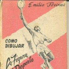 Libros de segunda mano: COMO DIBUJAR LA FIGURA EN EL DEPORTE, TOMO II • EMILIO FREIXAS. AÑO 1966. Lote 43801507