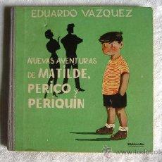 Libros de segunda mano: NUEVAS AVENTURAS DE MATILDE, PERICO Y PERIQUIN, AUT. EDUARDO VAZQUEZ, AÑO 1959, ORIGINAL. Lote 27633655