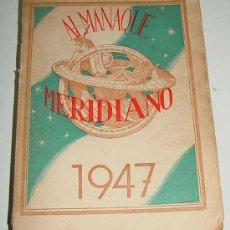 Libros de segunda mano: ALMANAQUE MERIDIANO, 1947 - AUTOR: EDITORIAL - PÁGINAS: 448 - MIDE 24 X 17 CMS.. Lote 18950793