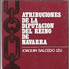 Libros de segunda mano: JOAQUIN SALCEDO IZU, ATRIBUCIONES DE LA DIPUTACIÓN DEL REINO DE NAVARRA (SIGLOS XVI AL XIX). Lote 26232875