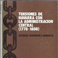 Libros de segunda mano: RODRIGO RODRIGUEZ GARRAZA, TENSIONES DE NAVARRA CON ADMINISTRACIÓN CENTRAL (1778/1808), ILUSTRADO. Lote 26232880
