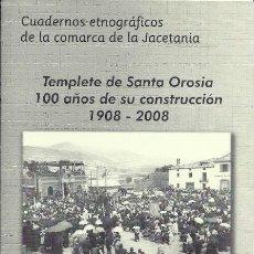 Libros de segunda mano: * JACA * HUESCA * TEMPLETE DE SANTA OROSIA: 100 AÑOS DE SU CONSTRUCCIÓN 1908-2008 / J. PEDRO JUANÍN. Lote 54108758