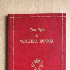 Libros de segunda mano: TRES SIGLOS DE CABALLERÍA ESPAÑOLA. MARTÍN PRIETO (LUIS). Lote 19257395