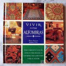 Libros de segunda mano: VIVIR ENTRE ALFOMBRAS, POR BARTY PHILLIPS Y JACQUELINE COULTER GUIA DE ESTILOS PARA ELEGIR ALFOMBRA. Lote 26666118