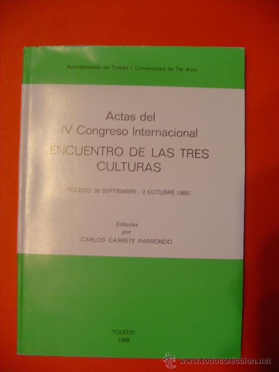 ACTAS DE IV CONGRESO INTERNACIONAL: ENCUENTRO DE LAS TRES CULTURAS. EDITA AYTO. TOLEDO Y UNI TEL AVI (Libros de Segunda Mano - Historia - Otros)
