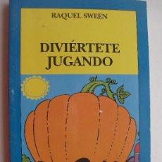Libros de segunda mano: LIBRO DIVIERTETE JUGANDO POR RAQUEL SWEEN. Lote 22431311