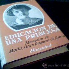 Libros de segunda mano: EDUCACION DE UNA PRINCESA. MEMORIAS DE MARIA, GRAN DUQUESA DE RUSIA. EDITORIAL JUVENTUD, 1952.. Lote 95262782
