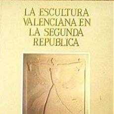 Libros de segunda mano: ESCULTURA EN LA REPUBLICA. Lote 27233027