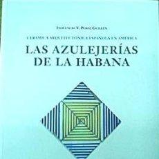 Libros de segunda mano: LIBRO: LAS AZULEJERÍAS DE LA HABANA. VICENTE PÉREZ GUILLÉN. Lote 26766664