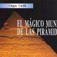 Libros de segunda mano: EL MÁGICO MUNDO DE LAS PIRÁMIDES. PIRAMIDOLOGÍA PRÁCTICA Y ESOTÉRICA / 1998. Lote 22426100