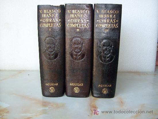 V. BLASCO IBAÑEZ - 3T. - OBRAS COMPLETAS - ED. AGUILAR - COL. OBRAS ETERNAS. (Libros de Segunda Mano - Bellas artes, ocio y coleccionismo - Otros)