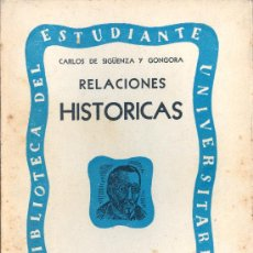 Libros de segunda mano: CARLOS DE SIGÜENZA Y GÓNGORA. RELACIONES HISTÓRICAS. MÉXICO, 1940. MEXICO. Lote 20089349