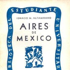 Libros de segunda mano: IGNACIO M. ALTAMIRANO. AIRES DE MÉXICO (PROSAS). MÉXICO, 1940. MEXICO. . Lote 20089502