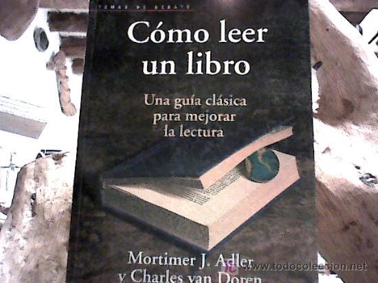 COMO LEER UN LIBRO (MORTIMER J. ADLER Y CHARLES VAN DOREN 2ªED. 2001) (Libros de Segunda Mano - Ciencias, Manuales y Oficios - Otros)