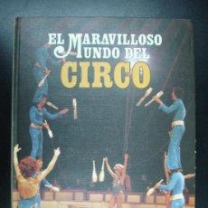 Libros de segunda mano: EL MARAVILLOSO MUNDO DEL CIRCO. 1979. 31 CM. 260 PÁG. CON FOTOGRAFÍAS.. Lote 20451136