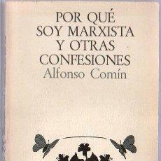 Libros de segunda mano: POR QUE SOY MARXISTA Y OTRAS CONFESIONES. ALFONSO COMIN. LAIAB. 18 X 11 CM. 185 PAGINAS.. Lote 20448605