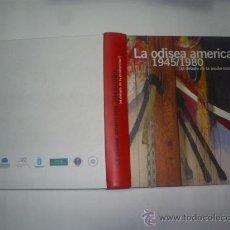 Libros de segunda mano: LA ODISEA AMERICANA 1945 / 1980 CATALOGO DE EXPOSICIÓN 2004 RM45565. Lote 21720997