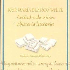 Libros de segunda mano: BLANCO WHITE / ARTÍCULOS DE CRÍTICA E HISTORIA LITERARIA. ED.FUNDACIÓN JOSÉ MANUEL LARA, 2010.A ESTR. Lote 23520979
