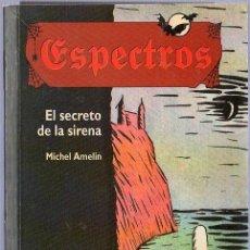 Libros de segunda mano: ESPECTROS. EL SECRETO DE LA SIRENA. MICHEL AMELIN. EDELVIVES. 18 X 12,5 CM. 142 PAGINAS.. Lote 20687671