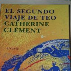 Libros de segunda mano: EL SEGUNDO VIAJE DE TEO. CATEHERINE CLEMENT. SIRUELA. Lote 26853970