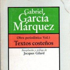 Libros de segunda mano: GABRIEL GARCÍA MÁRQUEZ: OBRA PERIODÍSTICA. VOL 1. TEXTOS COSTEÑOS. BARCELONA. 1981.. Lote 24562940