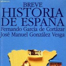 Libros de segunda mano: FERNANDO GARCÍA DE CORTÁZAR, J. M. GONZÁLEZ VESGA: BREVE HISTORIA DE ESPAÑA. Lote 20841439