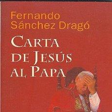 Libros de segunda mano: CARTA DE JESUS AL PAPA. FERNANDO SANCHEZ DRAGÓ. Lote 26416658