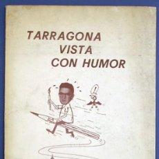 Libros de segunda mano: TARRAGONA VISTA CON HUMOR. AUTOR B. BERNABÉ. EDITA B. BERNABÉ. TARRAGONA, 1981.. Lote 22013227