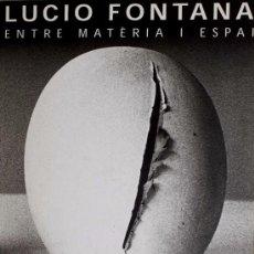 Libros de segunda mano: LUCIO FONTANA / ENTRE MATERIA Y ESPACIO. EXPOSICIÓN RETROSPECTIVA, . Lote 27434075