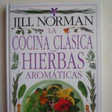 Libros de segunda mano - LA COCINA CLASICA CON HIERBAS AROMÁTICAS / JILL NORMAN - 21017347