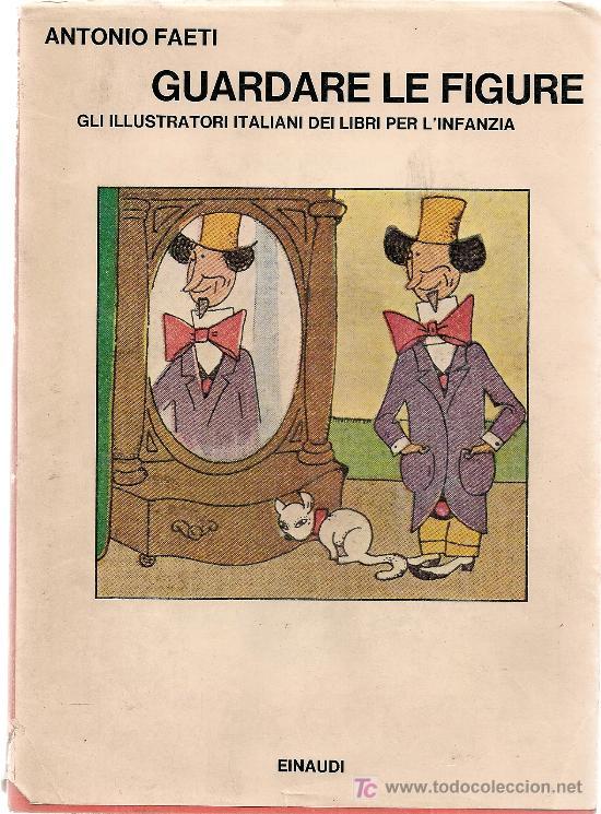 GUARDARE LE FIGURE, GLI ILLUSTRATORI ITALIANI DEI LIBRI PER L'INFANZIA / A. FAETI. (Libros de Segunda Mano - Literatura Infantil y Juvenil - Otros)