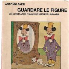 Libros de segunda mano: GUARDARE LE FIGURE, GLI ILLUSTRATORI ITALIANI DEI LIBRI PER L'INFANZIA / A. FAETI.. Lote 26672797