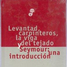 Libros de segunda mano: LEVANTAD, CARPINTEROS, LA VIGA DEL TEJADO. SEYMOUR: UNA INTRODUCCION. J. D. SALINGER. PLASTIFICADO.. Lote 21166310