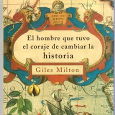 Libros de segunda mano: EL HOMBRE QUE TUVO EL CORAJE DE CAMBIAR LA HISTORIA. GILES MILTON. MARTINEZ ROCA. 1999.. Lote 21225637
