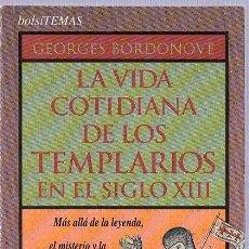 Libros de segunda mano: GEORGES BORDONOVE. LA VIDA COTIDIANA DE LOS TEMPLARIOS EN EL SIGLO XIII. 1993. 18 X 11 CM.. Lote 21225693